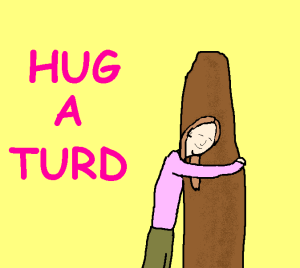 Hug a Turd